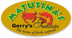 MATUTINA'S Gerry's Seafoods