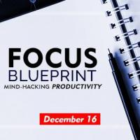 Focus Blueprint | Mind Hacking Productivity
