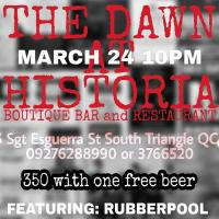 THE DAWN WITH RUBBERPOOL AT HISTORIA BOUTIQUE BAR AND RESTAURANT