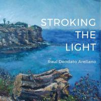 STROKING THE LIGHT by Raul Deodato Arellano