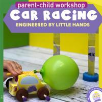 CAR RACING: ENGINEERED BY LITTLE HANDS | PARENT-CHILD WORKSHOP