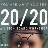 20/20 VISION BOARD WORKSHOP