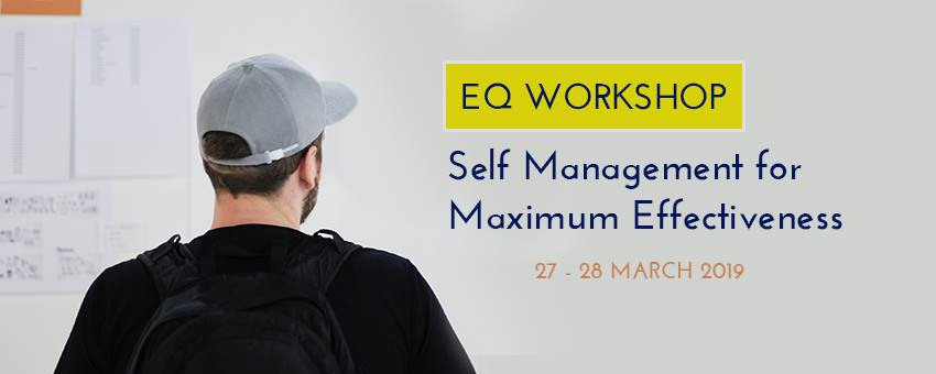 EQ WORKSHOP: SELF MANAGEMENT FOR MAXIMUM EFFECTIVENESS