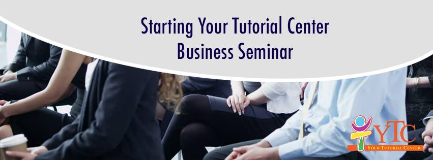 STARTING YOUR TUTORIAL CENTER BUSINESS SEMINAR