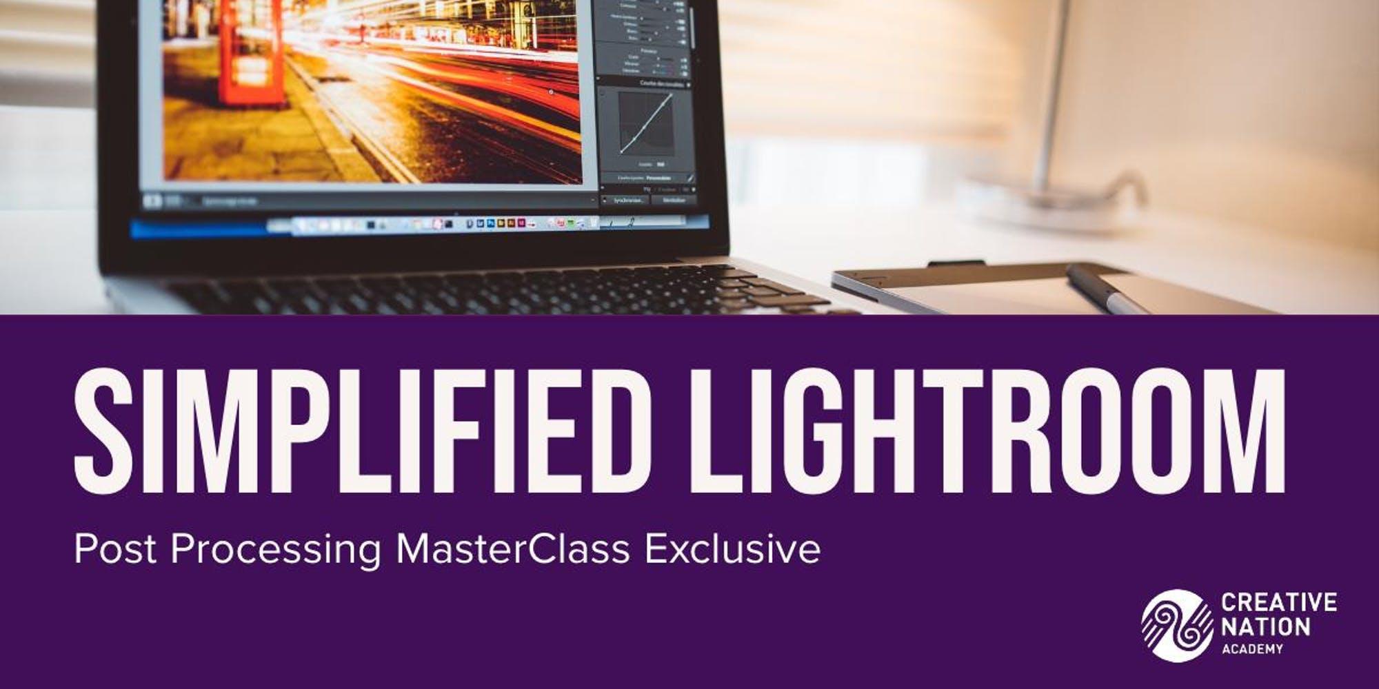SIMPLIFIED LIGHTROOM: DIGITAL POST PROCESSING MASTERCLASS WORKSHOP