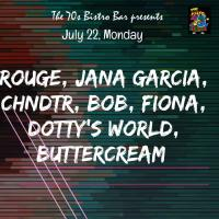 JANA GARCIA, ROUGE, FIONA, DOTTY'S WORLD, CHNDTR, BUTTERCREAM, BOB AT THE 70'S BISTRO