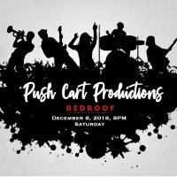 PUSH CART PRODUCTIONS AT RED ROOF QC