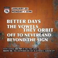 BETTER DAYS, THE VOWELS, THEY ORBIT, OFF TO NEVERLAND, BEYOND THE SIGN AT ROUTE 196