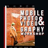 Mobile Photography and Videography Workshop