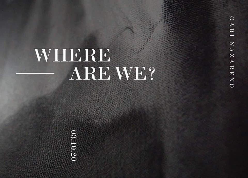 WHERE ARE WE? | Gabi Nazareno